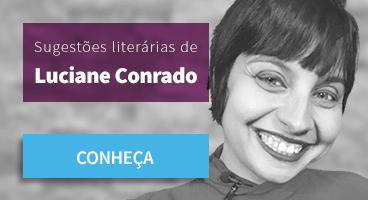 Sugestões literárias de Luciane Conrado